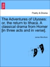 The Adventures Of Ulysses Or The Return To Ithaca A Classical Drama From Homer In Three Acts And In Verse