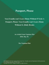 Passport, Please: You (Usually) can't Leave Home Without IT Q & A Passport, Please: You (Usually) can't Leave Home Without It (Daily Break)