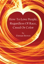 How To Love People, Regardless Of Race, Creed Or Color