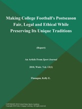 Making College Football's Postseason Fair, Legal And Ethical While Preserving Its Unique Traditions (Report)