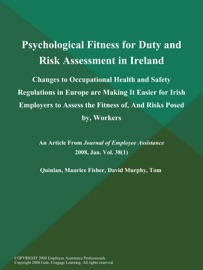 PSYCHOLOGICAL FITNESS FOR DUTY AND RISK ASSESSMENT IN IRELAND: CHANGES TO OCCUPATIONAL HEALTH AND SAFETY REGULATIONS IN EUROPE ARE MAKING IT EASIER FOR IRISH EMPLOYERS TO ASSESS THE FITNESS OF, AND RISKS POSED BY, WORKERS