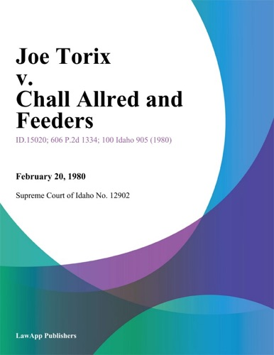Supreme Court Of Idaho - Joe Torix v. Chall Allred and Feeders