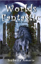 Worlds Fantastic: A Collection Of Two Fantasy & Sci-fi Short Stories