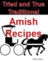 Tried And True Traditional Amish Recipes