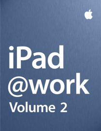 iPad at Work - Volume 2 - Apple Inc. - Business Book
