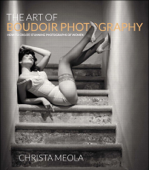 The Art of Boudoir Photography: How to Create Stunning Photographs of Women Book Cover