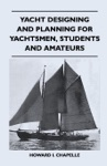 Yacht Designing And Planning For Yachtsmen Students And Amateurs