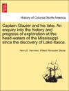 Captain Glazier And His Lake An Enquiry Into The History And Progress Of Exploration At The Head-waters Of The Mississippi Since The Discovery Of Lake Itasca