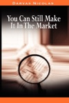 You Can Still Make It In The Market By Nicolas Darvas The Author Of How I Made 2000000 In The Stock Market