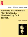 Rambles In Old Boston New England  Illustrated By G R Tolman