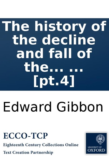 Edward Gibbon - The history of the decline and fall of the Roman Empire: By Edward Gibbon, Esq; ... [pt.4]