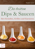 Die besten Dips & Saucen fürs Genießen, Grillen und Garnieren.