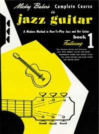 MICKEY BAKERS COMPLETE COURSE IN JAZZ GUITAR (MUSIC INSTRUCTION)
