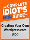 The Complete Idiots Mini Guide To Creating Your Own WordpressCom Blog