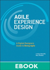 Agile Experience Design: A Digital Designer's Guide to Agile, Lean, and Continuous - Lindsay Ratcliffe & Marc McNeill