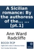 A Sicilian romance: By the authoress of the castles of Athlin and Dunbayne. In two volumes. ... [pt.1]
