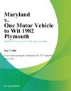 Maryland V One Motor Vehicle To Wit 1982 Plymouth