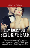 How to Get Your Sex Drive Back- the Most Successful Ways to Increase Woman's Libido and Experience a Fulfilling Sex Life.