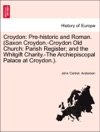 Croydon Pre-historic And Roman Saxon Croydon-Croydon Old Church Parish Register And The Whitgift Charity-The Archiepiscopal Palace At Croydon