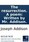 The Resurrection A Poem Written By Mr Addison