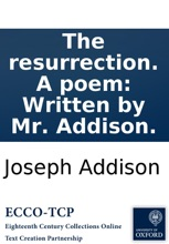 The Resurrection. A Poem: Written By Mr. Addison.