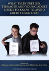 What Every Preteen Teenager And Young Adult Needs To Know To Avoid Credit Card Debt