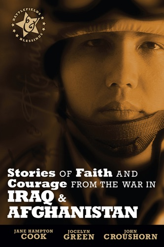 Jane Hampton Cook, John Croushorn & Jocelyn Green - Stories of Faith and Courage from the War in Iraq & Afghanistan