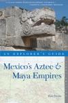 Explorers Guide Mexicos Aztec  Maya Empires Explorers Complete