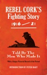 Rebel Corks Fighting Story 1916-21 - Intro Peter Hart