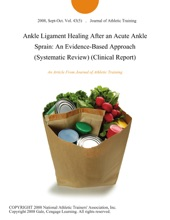 Ankle Ligament Healing After An Acute Ankle Sprain: An Evidence-Based Approach (Systematic Review) (Clinical Report)