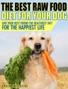 Raw Dog Food Diet Guide - A Healthier  Happier Life For Your Best Friend
