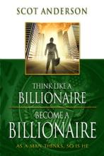 Think Like a Billionaire, Become a Billionaire