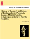 History Of The Early Settlement Of Bridgewater In Plymouth County Massachusetts Including An Extensive Family Register