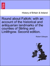 Round About Falkirk: With An Account Of The Historical And Antiquarian Landmarks Of The Counties Of Stirling And Linlithgow. Second Edition.