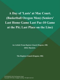 A DAY OF LASTS AT MAC COURT (BASKETBALL OREGON MEN) (SENIORS LAST HOME GAME; LAST PAC-10 GAME AT THE PIT; LAST PLACE ON THE LINE)