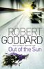 Robert Goddard - Out Of The Sun artwork