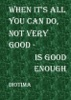When It's All You Can Do, Not Very Good Is Good Enough
