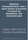 Histoires Extraordinaires Poes Short Stories Translated To French By Baudelaire The Renowned Poet