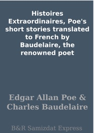 Histoires Extraordinaires Poe S Short Stories Translated To French By Baudelaire The Renowned Poet