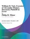 William D Nutt Executor Of Alexander Hunter Deceased Plaintiff In Error V Philip H Minor