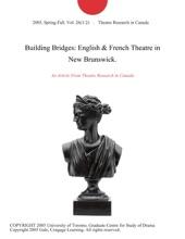 Building Bridges: English & French Theatre In New Brunswick.