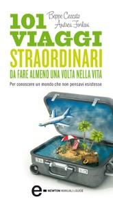 101 viaggi straordinari da fare almeno una volta nella vita da Beppe Ceccato & Andrea Forlani