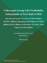 Volkswagen Group Lifts Profitability Substantially in First Half of 2010; Sales Revenue up 20.7 Percent to EUR61.8 Billion (EUR51.2 Billion); Operating Profit Climbs to EUR2.8 Billion (EUR1.2 Billion); Profit Before Tax More Than Triples to EUR2.6 Billion