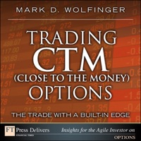 Trading CTM (Close to the Money) Options: The Trade with a Built-in Edge