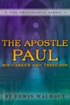 The Apostle Paul His Career And Theology