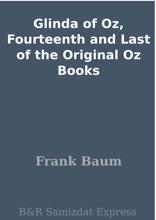 Glinda Of Oz, Fourteenth And Last Of The Original Oz Books