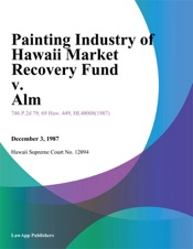 Download and Read Online Painting Industry of Hawaii Market Recovery Fund v. Alm