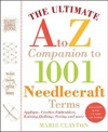 The Ultimate A To Z Companion To 1001 Needlecraft Terms