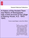 A History Of The Ancient Town And Manor Of Basingstoke  With A Brief Account Of The Siege Of Basing House AD 1643-1645