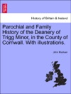 Parochial And Family History Of The Deanery Of Trigg Minor In The County Of Cornwall With Illustrations